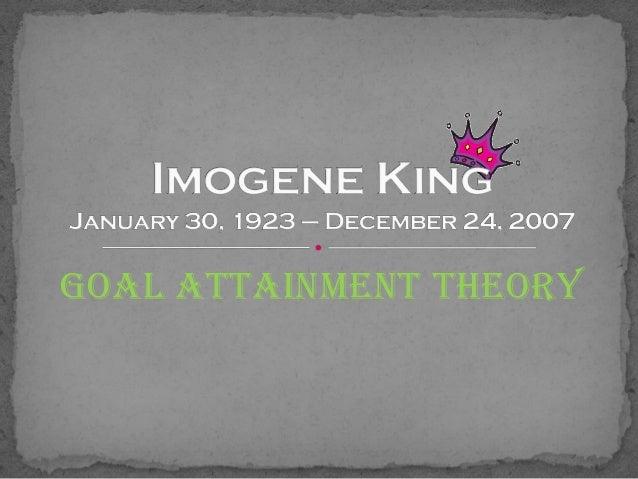 imogene kings theory Imogene king sarah knoll, rn karla whitaker, rn jonathon rospieski, rn  nursing theory slideshow 6267023 by thaddeus-nicoli.