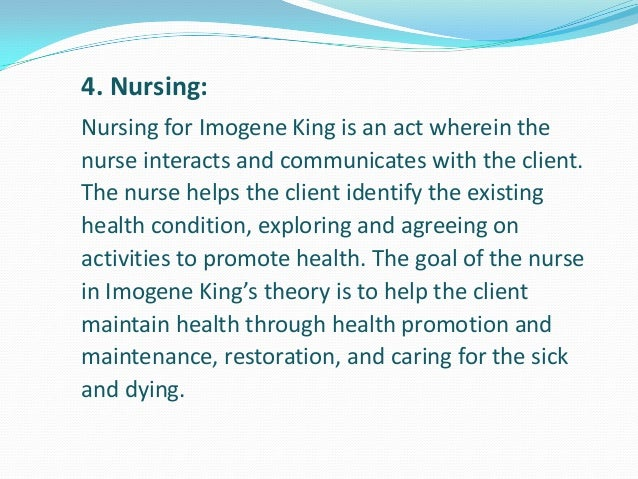 nursing theory of imogene king There are many nursing theories about nurse–patient relationship, one of the  most important of which is imogene king's theory of goal.