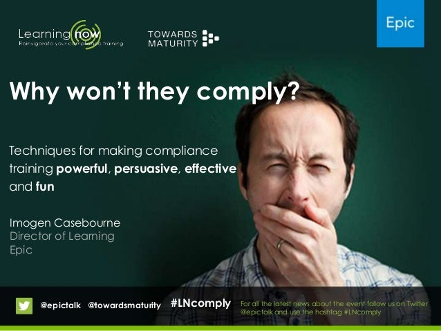 "Imogen CasebourneDirector of LearningEpicWhy won""t they comply?Techniques for making compliancetraining powerful, persuasi..."