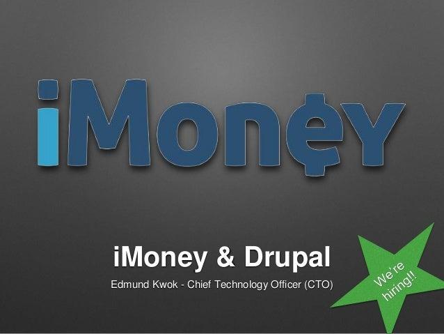 iMoney & Drupal Edmund Kwok - Chief Technology Officer (CTO)