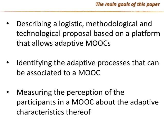 • Describingalogistic,methodologicaland technologicalproposalbasedonaplatform thatallowsadaptiveMOOCs • Iden...