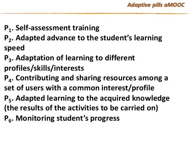 AdaptivepillsaMOOC P1.Self-assessmenttraining P2.Adaptedadvancetothestudent'slearning speed P3.Adaptationofl...