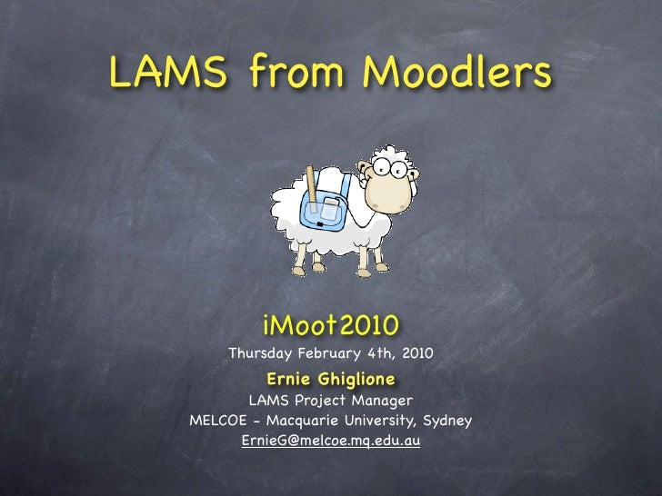 LAMS from Moodlers                 iMoot2010         Thursday February 4th, 2010              Ernie Ghiglione          LAM...