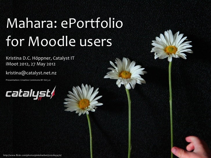 Mahara: ePortfolio   for Moodle users  Kristina D.C. Höppner, Catalyst IT  iMoot 2012, 27 May 2012...