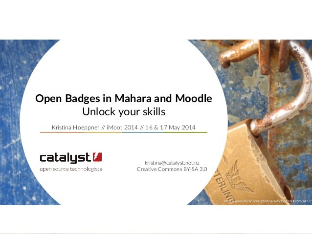 Open Badges in Mahara and Moodle Unlock your skills  Kristina Hoeppner // iMoot 2014 // 16 & 17 May 201...