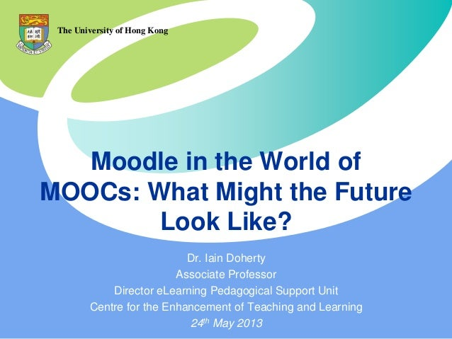 Moodle in the World ofMOOCs: What Might the FutureLook Like?Dr. Iain DohertyAssociate ProfessorDirector eLearning Pedagogi...