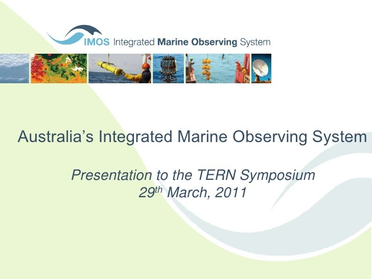 Australia's Integrated Marine Observing SystemPresentation to the TERN Symposium29th March, 2011<br />