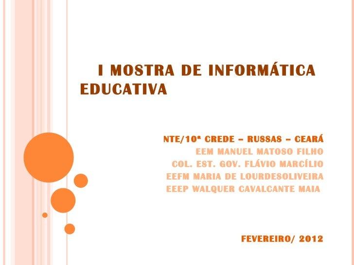 I MOSTRA DE INFORMÁTICAEDUCATIVA        NTE/10ª CREDE – RUSSAS – CEARÁ              EEM MANUEL MATOSO FILHO         COL. E...