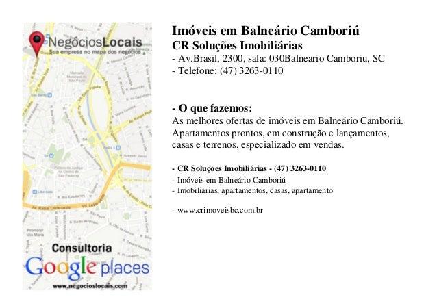 Imóveis em Balneário CamboriúCR Soluções Imobiliárias- Av.Brasil, 2300, sala: 030Balneario Camboriu, SC- Telefone: (47) 32...