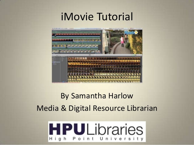 iMovie Tutorial  By Samantha Harlow Media & Digital Resource Librarian