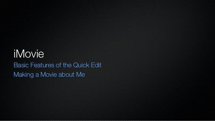 iMovieBasic Features of the Quick EditMaking a Movie about Me