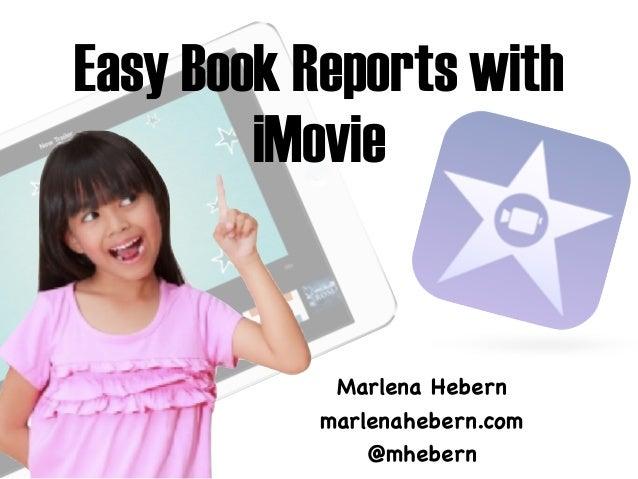 Easy Book Reports with  iMovie  Marlena Hebern  marlenahebern.com  @mhebern