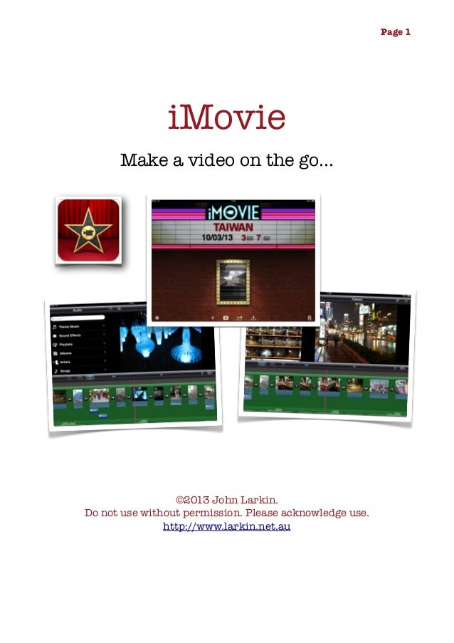 Page 1  iMovie Make a video on the go...  ©2013 John Larkin. Do not use without permission. Please acknowledge use. http:/...