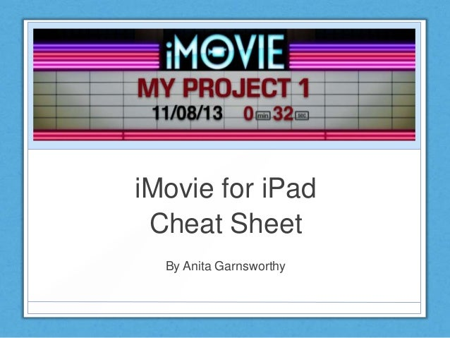 iMovie for iPad Cheat Sheet By Anita Garnsworthy