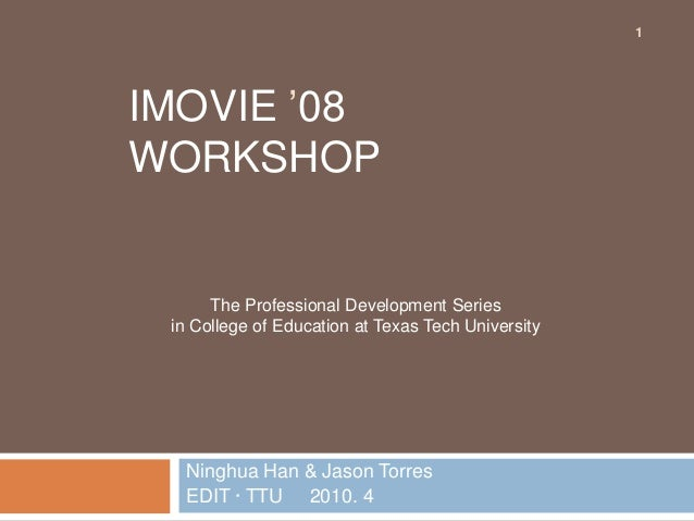 1IMOVIE '08WORKSHOP      The Professional Development Series in College of Education at Texas Tech University  Ninghua Han...