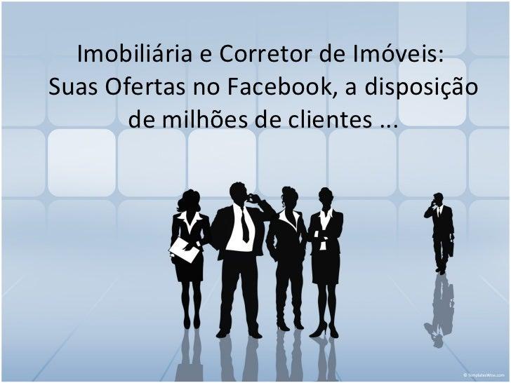 Imobiliária e Corretor de Imóveis:  Suas Ofertas no Facebook, a disposição de milhões de clientes ...