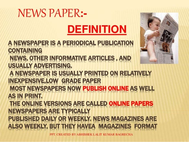 the importance of newspapsrs Today is a world of modern science and the newspaper is a wonder in modern science a newspaper is actually a paper where the news and views are carried.
