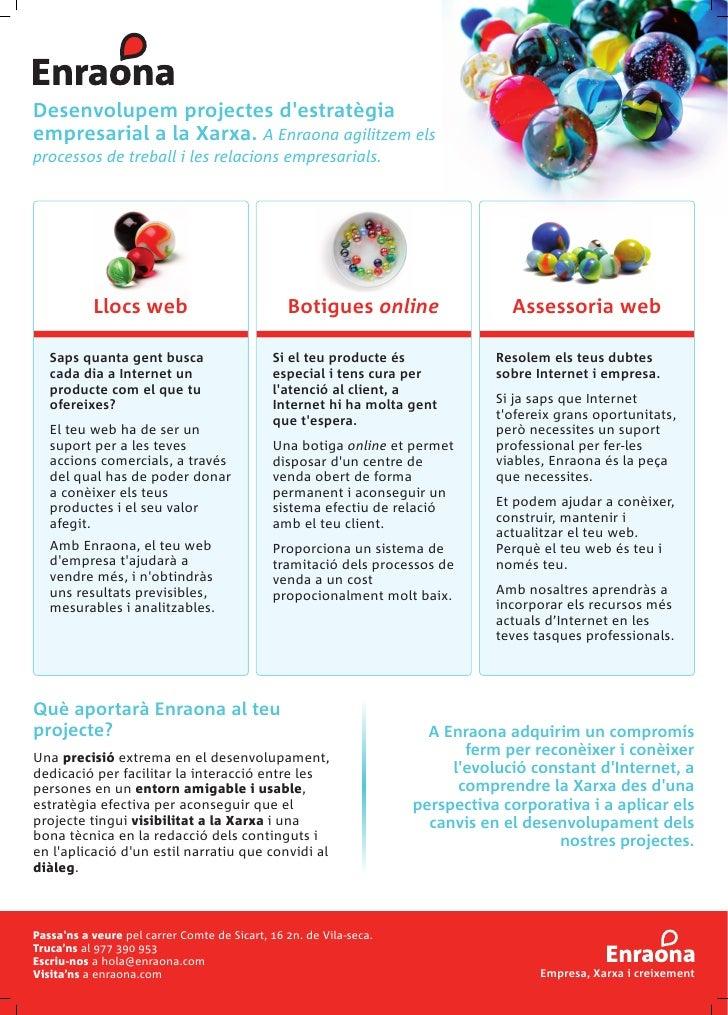 Desenvolupem projectes d'estratègia empresarial a la Xarxa. A Enraona agilitzem els processos de treball i les relacions e...