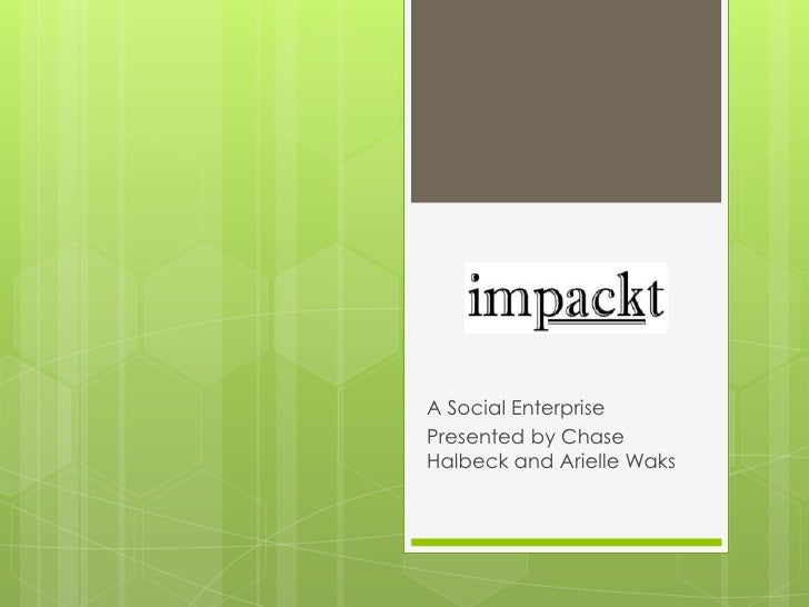 A Social EnterprisePresented by ChaseHalbeck and Arielle Waks