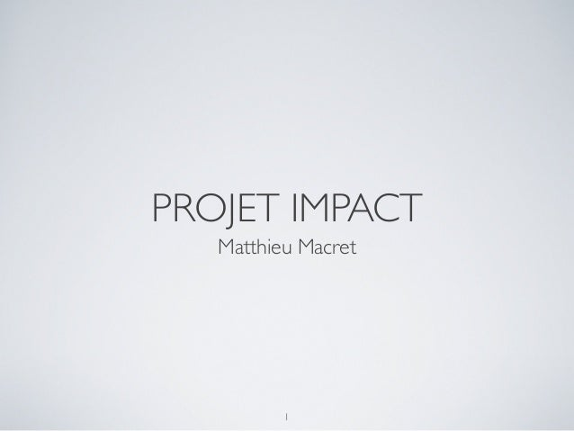 PROJET IMPACT Matthieu Macret 1