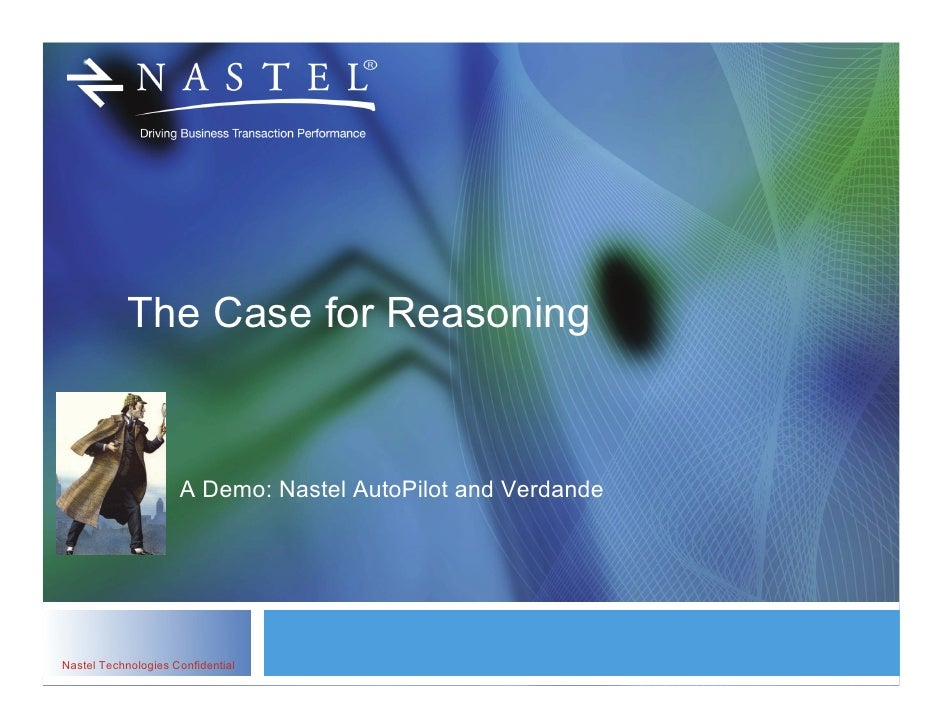 The Case for Reasoning                     A Demo: Nastel AutoPilot and VerdandeNastel Technologies Confidential