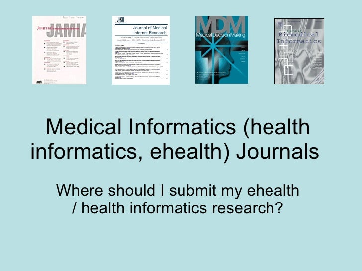 Medical Informatics (health informatics, ehealth) Journals  Where should I submit my ehealth / health informatics research?