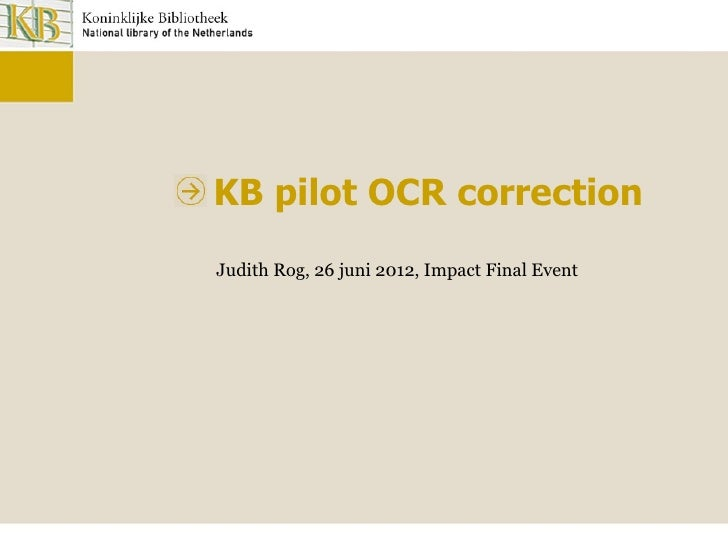 KB pilot OCR correctionJudith Rog, 26 juni 2012, Impact Final Event