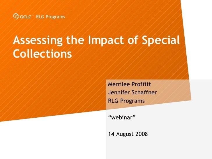 "Assessing the Impact of Special Collections Merrilee Proffitt Jennifer Schaffner RLG Programs "" webinar"" 14 August 2008"