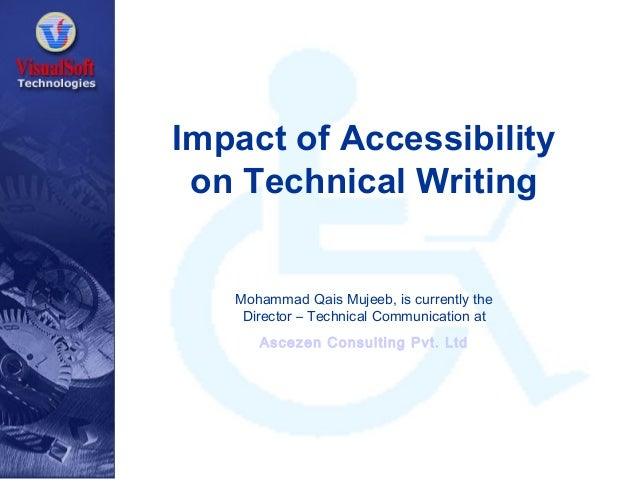 Impact of Accessibility on Technical Writing  Mohammad Qais Mujeeb, is currently the Director – Technical Communication at...