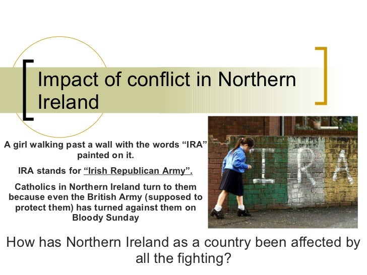 defusing the conflict in northern ireland Northern ireland's greatest fear from a brexit is the return to conflict kathryn gaw ours is a hard-won peace, but it would be instantly jeopardised if britain were to vote to leave the eu.