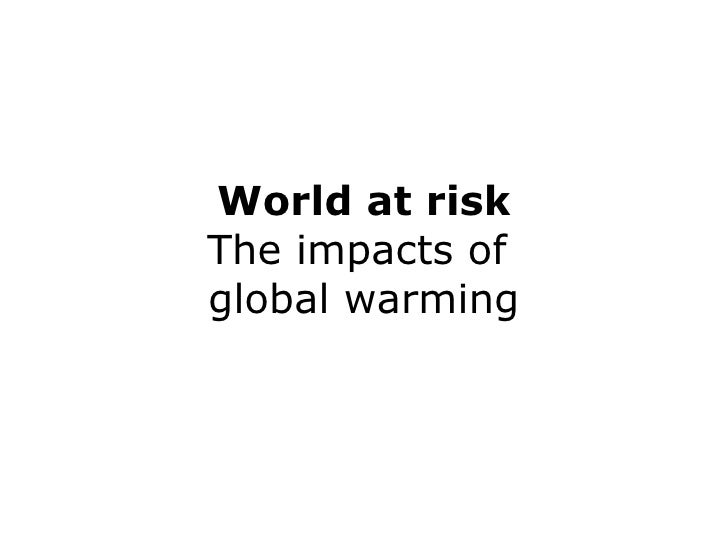 World at risk The impacts of  global warming