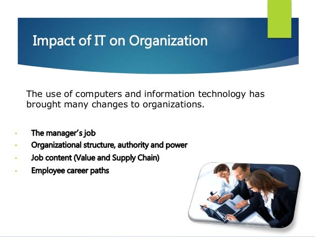 the impact of information technology on work organizations Working practices and processes and are viewed as disruptive by members of the   exponentially and information technologies are used by many organizations to   from 139 projects from 74 companies examining the impact of it adoption.