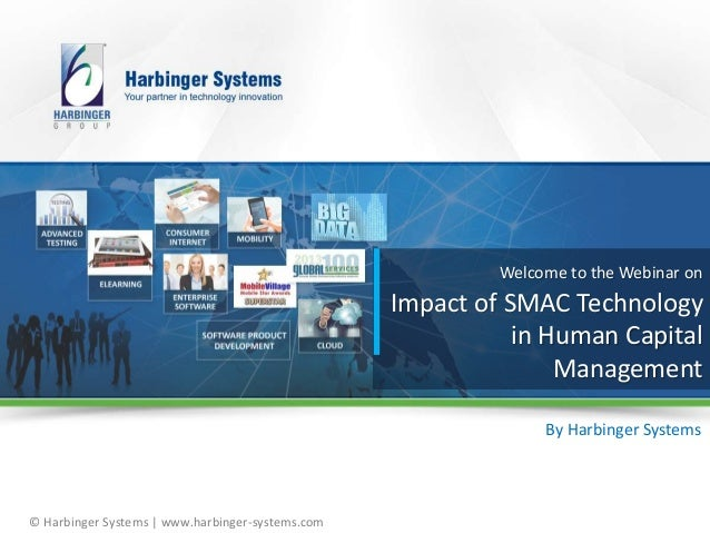 © Harbinger Systems | www.harbinger-systems.com Welcome to the Webinar on Impact of SMAC Technology in Human Capital Manag...