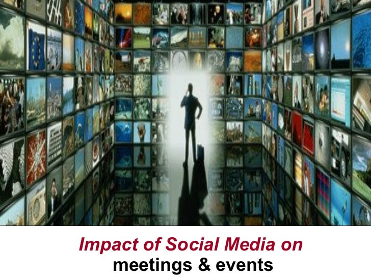 Impact of Social Media on   meetings & events Need multi-channel image