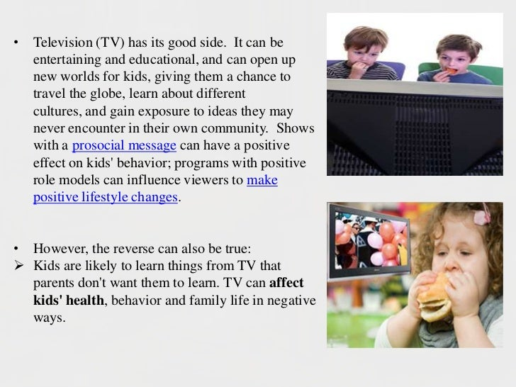 television is a good influence on children essay There have been many arguments on whether or not television has been a good  influence on our children i feel there are many advantages and disadvantages.