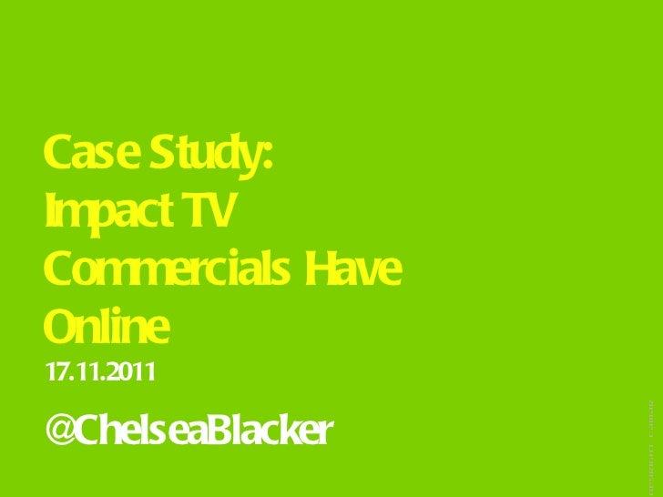 Case Study:Impact TVCommercials HaveOnline17.11.2011                   opyright TAMAR@ChelseaBlacker