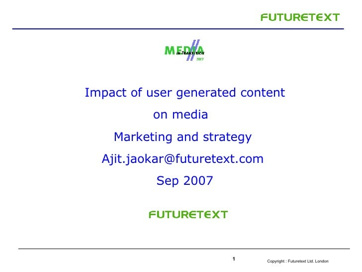 Impact of user generated content on media  Marketing and strategy  Ajit.jaokar@futuretext.com  Sep 2007