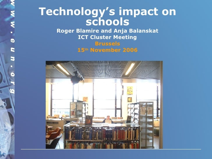 Technology's impact on schools Roger Blamire and Anja Balanskat ICT Cluster Meeting Brussels 15 th  November 2006