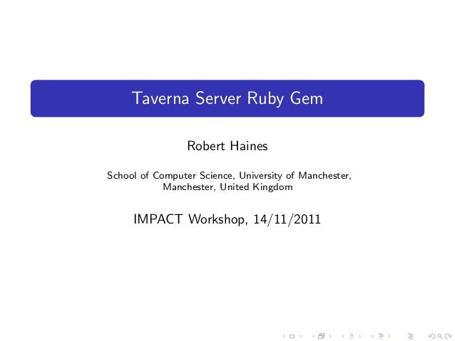 Taverna Server Ruby Gem Robert Haines School of Computer Science, University of Manchester, Manchester, United Kingdom IMP...