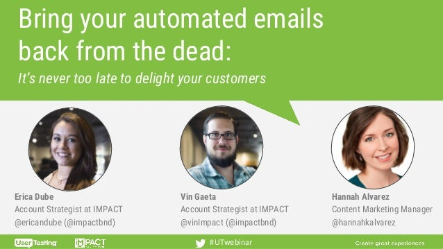 Bring your automated emails back from the dead: Erica Dube Account Strategist at IMPACT @ericandube (@impactbnd) #UTwebina...