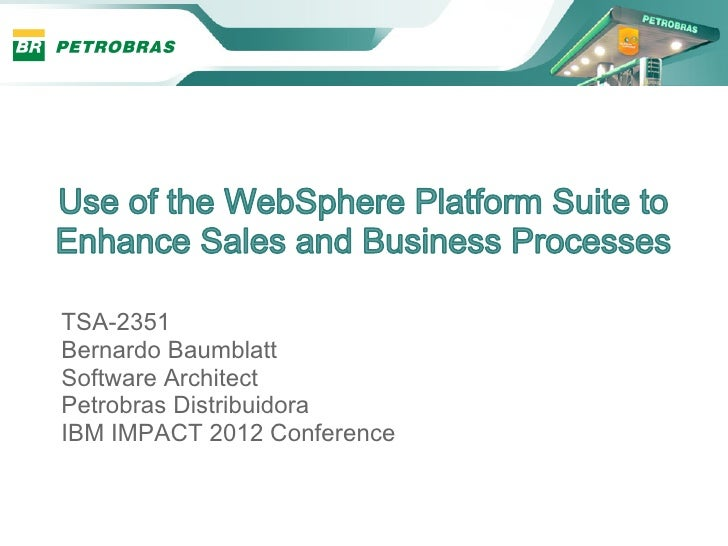 TSA-2351Bernardo BaumblattSoftware ArchitectPetrobras DistribuidoraIBM IMPACT 2012 Conference