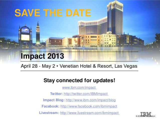 SAVE THE DATE Impact 2013 April 28 - May 2 • Venetian Hotel & Resort, Las Vegas           Stay connected for updates!     ...