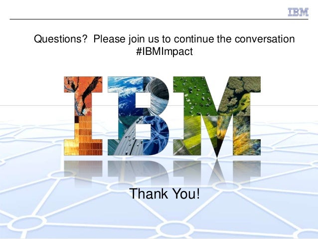Questions? Please join us to continue the conversation                    #IBMImpact                   Thank You!         ...