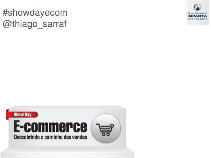 #showdayecom         @thiago_sarraf<br />
