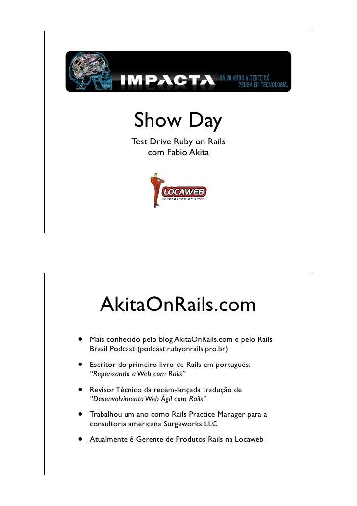 Show Day                 Test Drive Ruby on Rails                     com Fabio Akita            AkitaOnRails.com •   Mais...