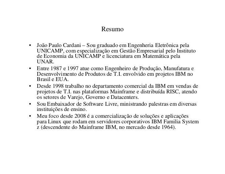 Resumo•   João Paulo Cardani – Sou graduado em Engenheria Eletrônica pela    UNICAMP, com especialização em Gestão Empresa...
