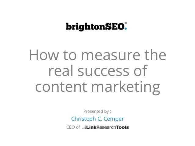 How to measure the real success of content marketing Christoph C. Cemper Presented by : CEO of
