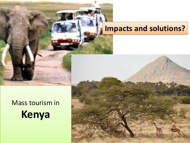 Impacts and solutions?Mass tourism in  Kenya