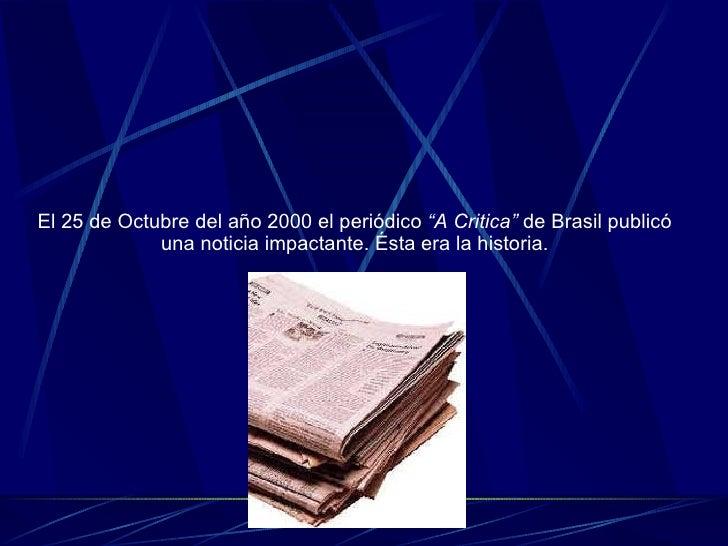"""El 25 de Octubre del año 2000 el periódico  """"A Critica""""  de Brasil publicó una noticia impactante. Ésta era la historia."""