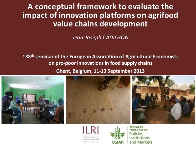A conceptual framework to evaluate the impact of innovation platforms on agrifood value chains development Jean-Joseph CAD...